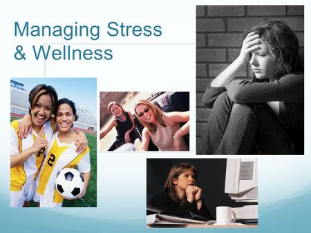 Managing Stress & Wellness. Stress How would you define stress? Write down 10 people, places or things that cause you stress/stress you out?