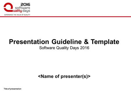 Title of presentation SWQD Presentation-Template 1.00 Software Quality Days 2016 Presentation Guideline & Template.
