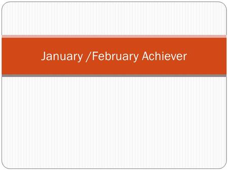 January /February Achiever. What's happening out there Sam Houston State University Continued with their planned service projects Is in the process of.