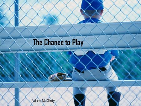 The Chance to Play Adam McGinty. Before the Bright Lights of the Majors.