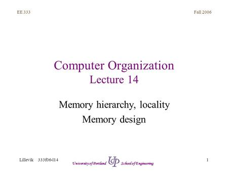 Fall 2006 1 EE 333 Lillevik 333f06-l14 University of Portland School of Engineering Computer Organization Lecture 14 Memory hierarchy, locality Memory.