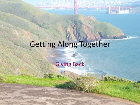 Getting Along Together Giving Back. Agenda 1.Listen to a passage from The Pact 2.Discuss what giving back means 3.Decide on a Giving Back project for.