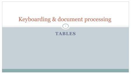 TABLES Keyboarding & document processing 1. Objectives Correctly format a table with source notes or footnotes. Correctly use Word table features to change.