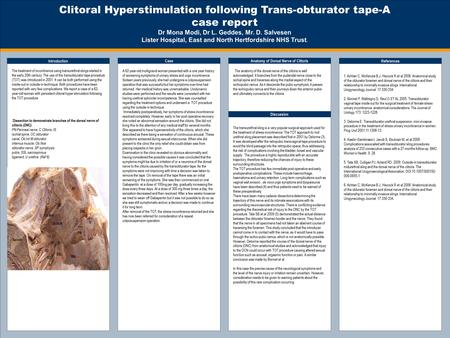 TEMPLATE DESIGN © 2008 www.PosterPresentations.com Clitoral Hyperstimulation following Trans-obturator tape-A case report Dr Mona Modi, Dr L. Geddes, Mr.