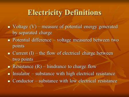 Electricity Definitions Voltage (V) – measure of potential energy generated by separated charge Voltage (V) – measure of potential energy generated by.
