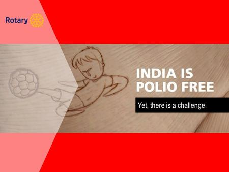 Yet, there is a challenge. To Keep India Polio Free.