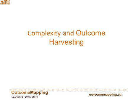 Outcomemapping.ca Complexity and Outcome Harvesting.