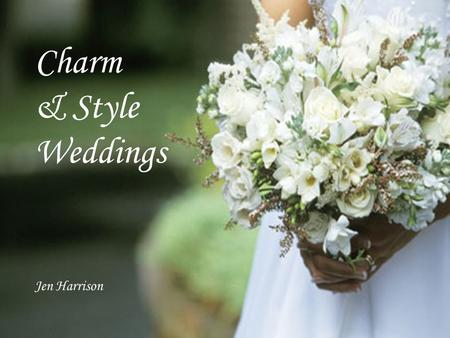 Charm & Style Weddings Jen Harrison. Priority Making your Dream Wedding a Reality.