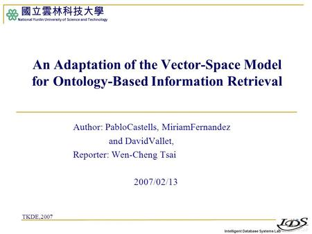Intelligent Database Systems Lab 國立雲林科技大學 National Yunlin University of Science and Technology 1 An Adaptation of the Vector-Space Model for Ontology-Based.