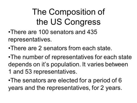 The Composition of the US Congress There are 100 senators and 435 representatives. There are 2 senators from each state. The number of representatives.