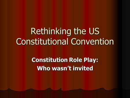 Rethinking the US Constitutional Convention Constitution Role Play: Who wasn't invited.