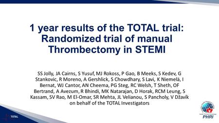 TOTAL 1 year results of the TOTAL trial: Randomized trial of manual Thrombectomy in STEMI SS Jolly, JA Cairns, S Yusuf, MJ Rokoss, P Gao, B Meeks, S Kedev,