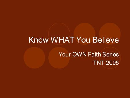 Know WHAT You Believe Your OWN Faith Series TNT 2005.