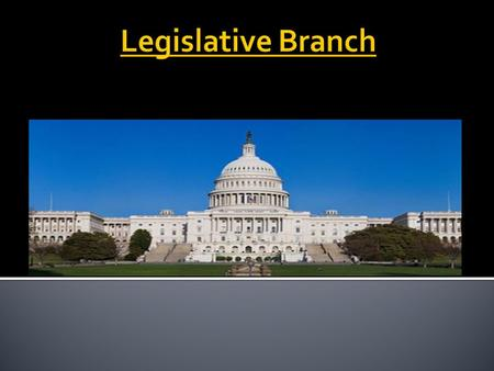  SSCG9: The student will explain the differences between the House of Representatives and the Senate, with emphasis on terms of office, powers, organization,