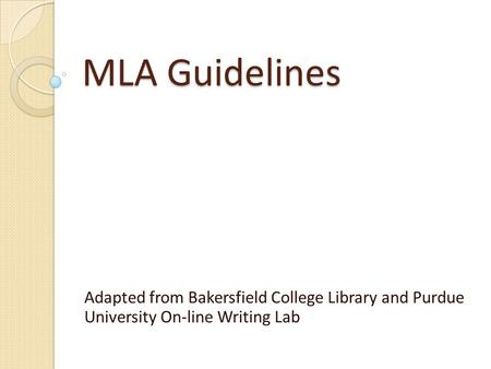 MLA Guidelines Adapted from Bakersfield College Library and Purdue University On-line Writing Lab.