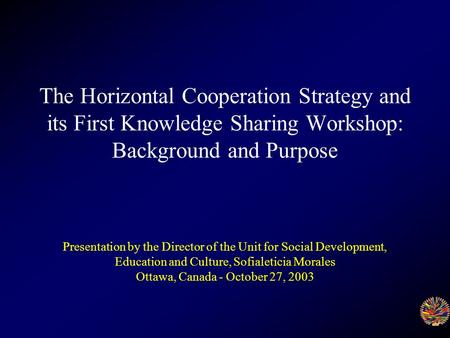 The Horizontal Cooperation Strategy and its First Knowledge Sharing Workshop: Background and Purpose Presentation by the Director of the Unit for Social.