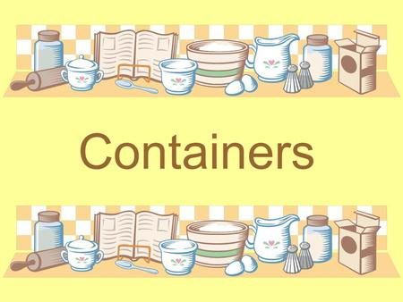 Containers. carton box bottle jar bag loaf loaves.
