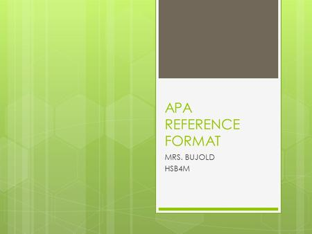 APA REFERENCE FORMAT MRS. BUJOLD HSB4M. APA  APA stands for  American Psychological Association.