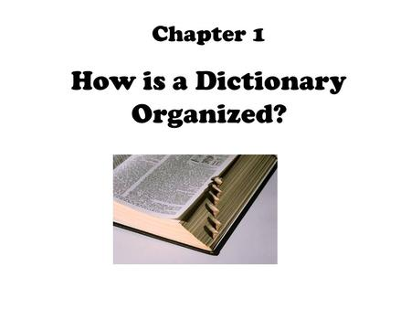 Chapter 1 How is a Dictionary Organized?. Dictionaries are books that list and define the words in a language.