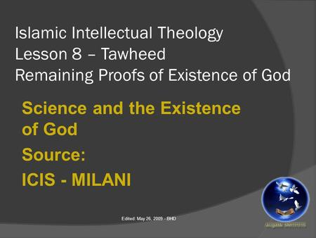 Islamic Intellectual Theology Lesson 8 – Tawheed Remaining Proofs of Existence of God Science and the Existence of God Source: ICIS - MILANI Edited: May.