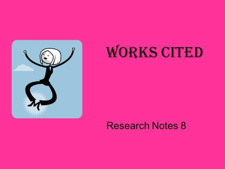 Works Cited Research Notes 8. Title Page Center Align 16 spaces, Title, 16 spaces, name Double space, Teacher's name Double space, Course Title Double.