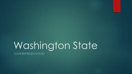 Washington State YOUR REPRESENTATIVES. Washington State Governor Jay Inslee.