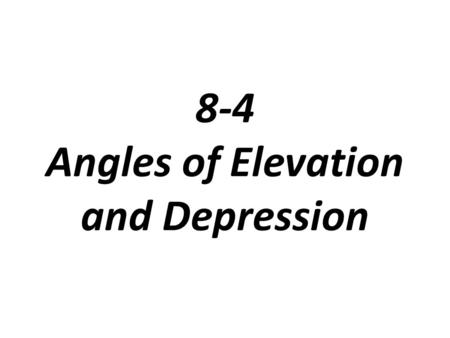 8-4 Angles of Elevation and Depression. Problem 1: Identifying Angles of Elevation and Depression What is a description of the angle as it relates to.