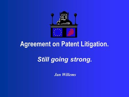 Agreement on Patent Litigation. Jan Willems Still going strong.