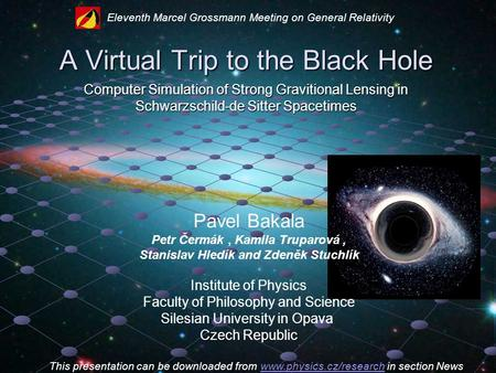 A Virtual Trip to the Black Hole Computer Simulation of Strong Gravitional Lensing in Schwarzschild-de Sitter Spacetimes Pavel Bakala Petr Čermák, Kamila.