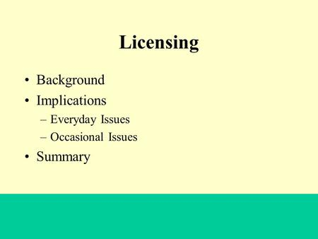 University of Alberta Libraries Licensing Background Implications –Everyday Issues –Occasional Issues Summary.