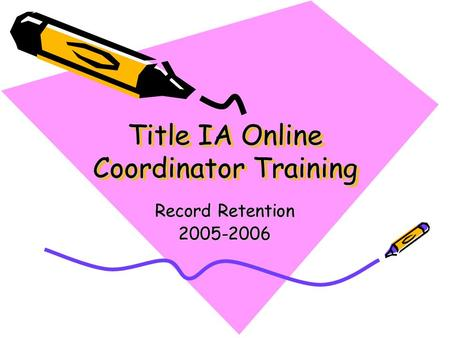 Title IA Online Coordinator Training Record Retention 2005-2006.