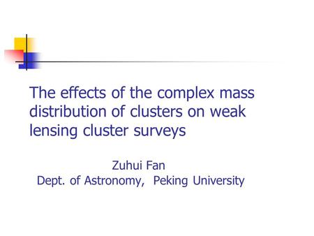 The effects of the complex mass distribution of clusters on weak lensing cluster surveys Zuhui Fan Dept. of Astronomy, Peking University.