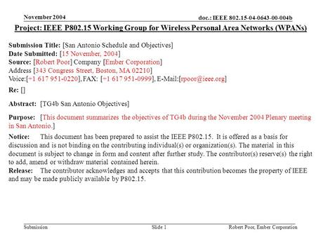Doc.: IEEE 802.15-04-0643-00-004b Submission November 2004 Robert Poor, Ember CorporationSlide 1 Project: IEEE P802.15 Working Group for Wireless Personal.