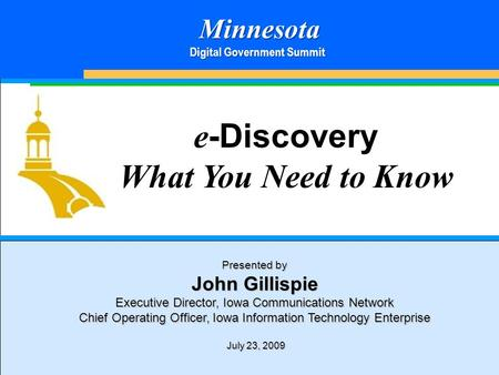 1 The KVS Enterprise Vault e -Discovery What You Need to Know Presented by John Gillispie Executive Director, Iowa Communications Network Chief Operating.