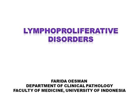 FARIDA OESMAN DEPARTMENT OF CLINICAL PATHOLOGY FACULTY OF MEDICINE, UNIVERSITY OF INDONESIA.