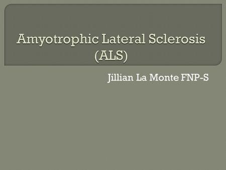 Amyotrophic Lateral Sclerosis (ALS)