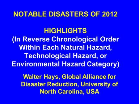 NOTABLE DISASTERS OF 2012 HIGHLIGHTS (In Reverse Chronological Order Within Each Natural Hazard, Technological Hazard, or Environmental Hazard Category)