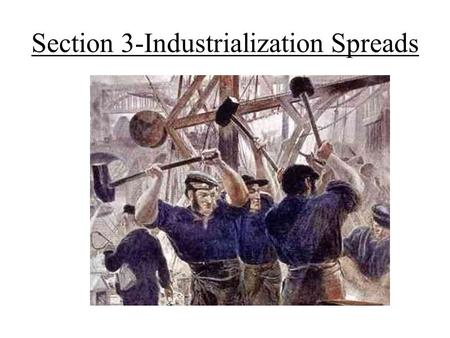 Section 3-Industrialization Spreads. Industrial Development in the United States During the War of 1812 the British blockade forced the U.S. to develop.