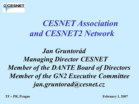CESNET Association and CESNET2 Network Jan Gruntorád Managing Director CESNET Member of the DANTE Board of Directors Member of the GN2 Executive Committee.