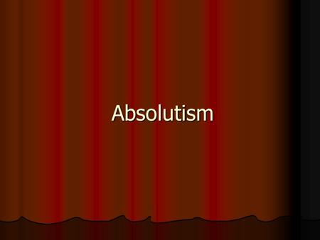 Absolutism. In your opinion: How can a leader abuse his or her powers? What are examples? Think, Write & Prepare to Discuss.