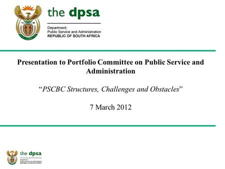 "Presentation to Portfolio Committee on Public Service and Administration ""PSCBC Structures, Challenges and Obstacles"" 7 March 2012."