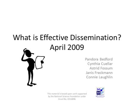 What is Effective Dissemination? April 2009 Pandora Bedford Cynthia Cuellar Astrid Fossum Janis Freckmann Connie Laughlin This material is based upon work.