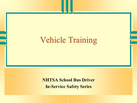 Vehicle Training NHTSA School Bus Driver In-Service Safety Series.