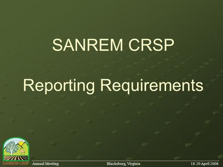 SANREM CRSP Reporting Requirements ______________________________________________________________________________________ Annual Meeting Blacksburg, Virginia.