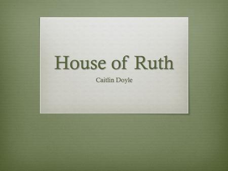 "House of Ruth Caitlin Doyle. Mission ""The House Of Ruth Maryland leads the fight to end violence against women and their children by confronting the attitudes,"