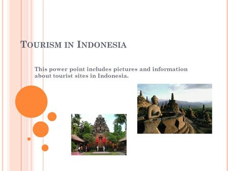 T OURISM IN I NDONESIA This power point includes pictures and information about tourist sites in Indonesia.