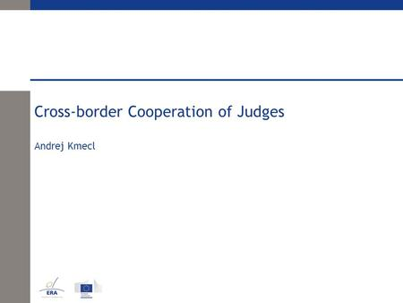 Cross-border Cooperation of Judges Andrej Kmecl. Cross-border Cooperation of Judges Different aspects of judicial cooperation in environmental cases: