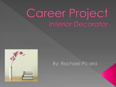  Introduction  All About Interior Decorating: -Nature of Interior Decorating -Work Environment -Future Employment -Earning Potential -Important Personal.