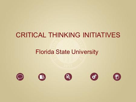 CRITICAL THINKING INITIATIVES Florida State University.