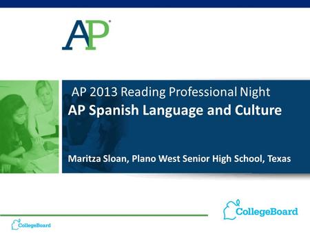 AP 2013 Reading Professional Night AP Spanish Language and Culture Maritza Sloan, Plano West Senior High School, Texas.